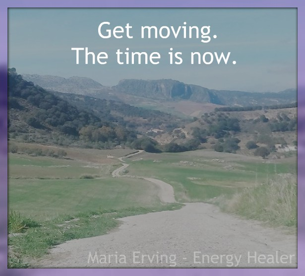 Get moving. The time is now.