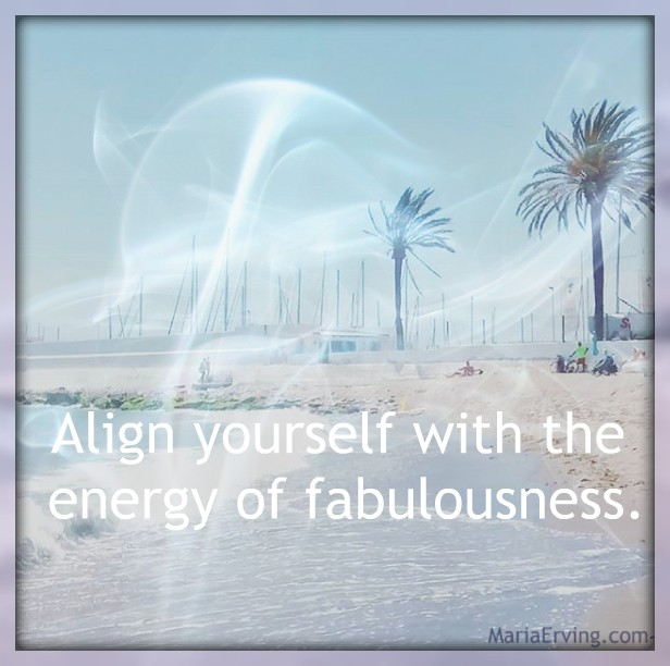 Align yourself with the energy of fabulousness