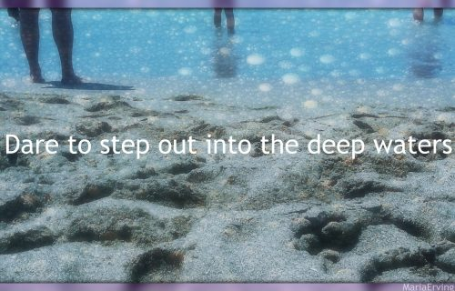 Dare to step out in the deep waters