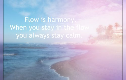 Being in the flow is harmony, even in the midst of stressful situations