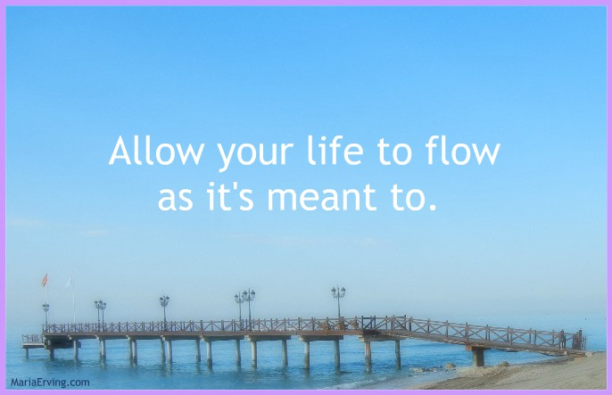 Allow your life to unfold and flow