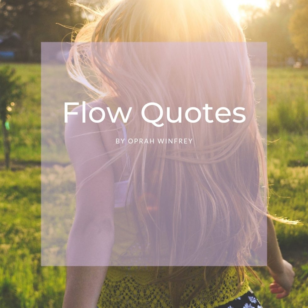Quotes by Oprah Winfrey about Flow