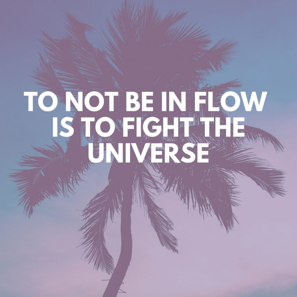 Flow with Life instead of against it