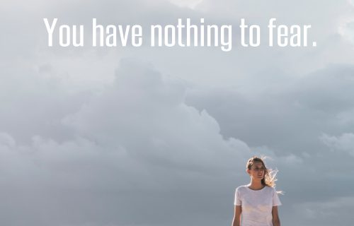 Surrender to the Universe and you have nothing to fear