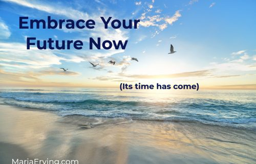 Embrace your future - its time has come