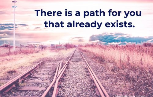 There is a path for you that already exists in life