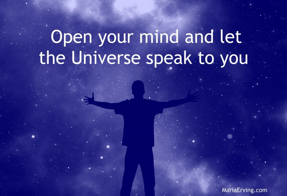 Open your mind and let the universe speak to you