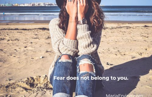 Fear does not belong to you, it's from the ego