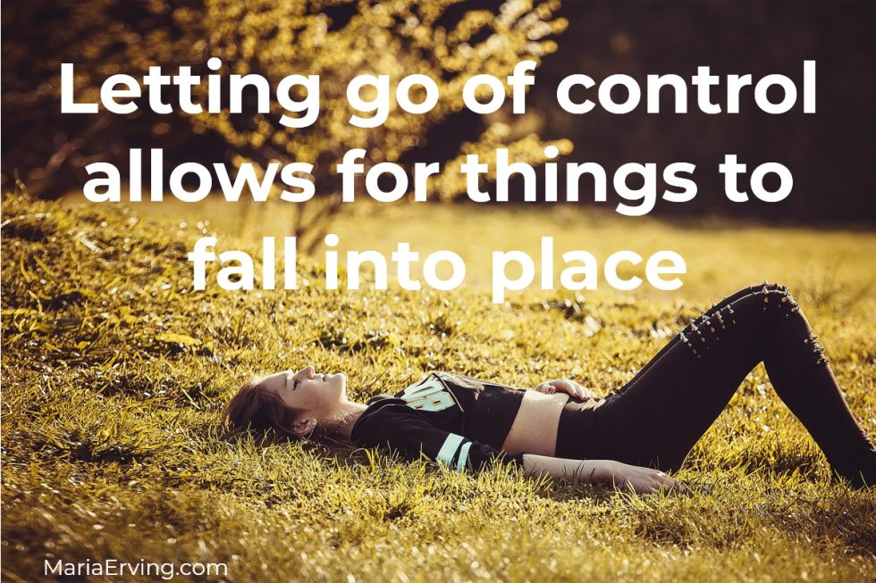 Letting go of control allows for things to fall into place.