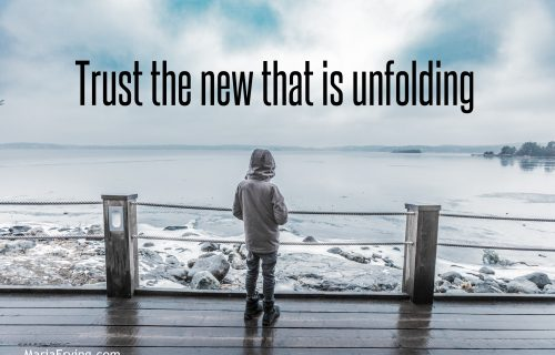 Trust the new that is unfolding