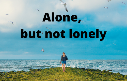 Just because you're alone, doesn't mean you're lonely.