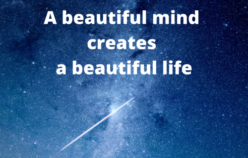 A beautiful mind creates a beautiful life