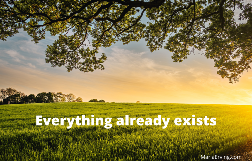 everything already exists in consciousness